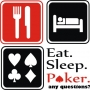 Eat. Sleep. Poker.