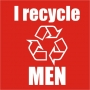 I Recycle Men